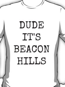 Dude, it's Beacon Hills T-Shirt