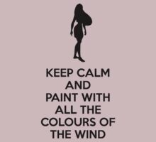 Keep Calm And Paint With All The Colours Of The Wind by mydollyaviana