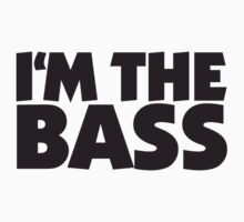 I'm the Bass (Black) by theshirtshops