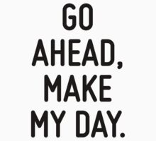 Go ahead, make my day.  by ordinateur