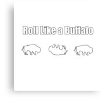 Roll Like A Buffalo Canvas Print