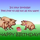 Happy Birthday - Feel Free to Pig Out! by aprilann
