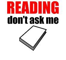 If It's Not About Reading Don't Ask Me by kwg2200