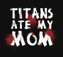 Titans Ate My Mom by vanitasaurus