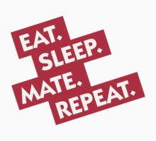 Eat / Sleep / Mate / Repeat by artpolitic
