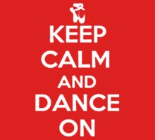 KEEP CALM AND DANCE ON by specialgift