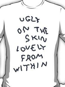 Ugly On The Skin, Lovely From Within T-Shirt