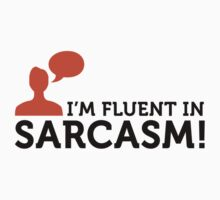 I'm Fluent in Sarcasm by artpolitic