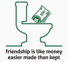 Friendship is like Money by artpolitic
