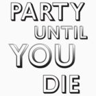 Party Untill You Die by Jimaki