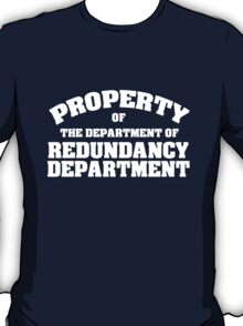 Property of the department of redundancy department T-Shirt