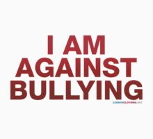 I Am Against Bullying by CarbonClothing