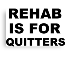Rehab is for Quitters  Canvas Print