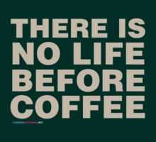 There is no life before coffee by CarbonClothing