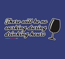 There will be no working during drinking hours. by CarbonClothing