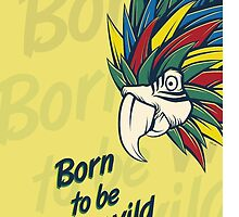 Born to be wild by Domingo Widen