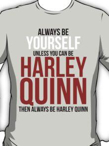 Always Be Harley Quinn T-Shirt