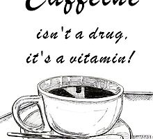 Caffeine isn't a drug! by Maree  Clarkson