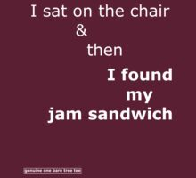 I sat on the chair & then I found my jam sandwich by onebaretree