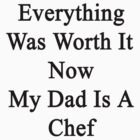 Everything Was Worth It Now My Dad Is A Chef  by supernova23