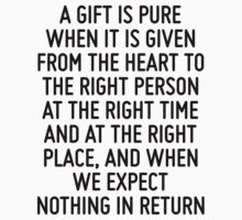 A gift is pure when it is given from the heart to the right person at the right time and at the right place, and when we expect nothing in return by ordinateur