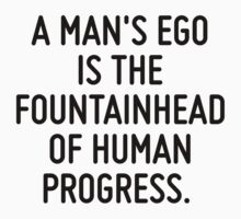 A man's ego is the fountainhead of human progress.  by ordinateur
