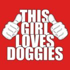 THIS GIRL LOVES DOGGIES by red addiction