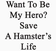 Want To Be My Hero? Save A Hamster's Life  by supernova23