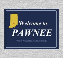 "Welcome to Pawnee - ""First in Friendship, Fourth in Obesity!""  by shirtcaddy"