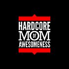 Hardcore Mom of Awesomeness by emodist