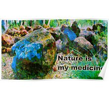 Nature is my medicine Poster