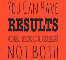 You Can Have Results Or Excuses Not Both by gyenayme