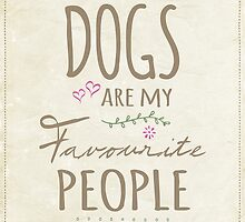 Dogs Are My Favourite People - British Version by Natalie Kinnear