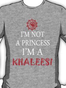 I'm not a princess, I'm a Khaleesi T-Shirt