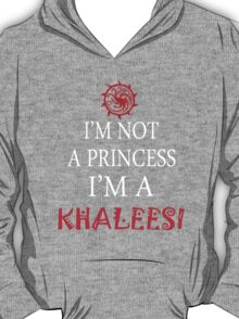 I'm not a princess, I'm a Khaleesi T-Shirt