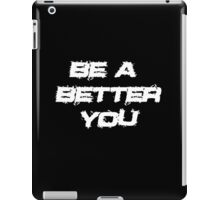 Be a better you 3 iPad Case/Skin