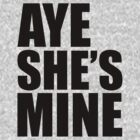 AYE SHE'S MINE by teetties