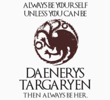Always be yourself, unless you can be Daenerys Targaryen (Game Of Thrones) by jezkemp