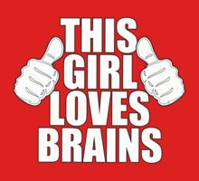 THIS GIRL LOVES BRAINS SHIRT by red addiction