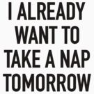 I Already Want To Nap by designsbybri