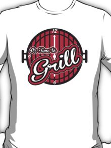 It's time to grill T-Shirt