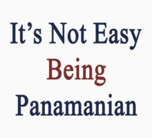 It's Not Easy Being Panamanian  by supernova23