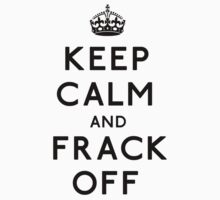 Frack Off (Black Text) by LetThemEatArt