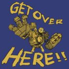 GET OVER HERE! by Gaming4All