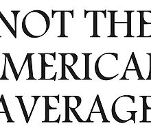 Not The American Average by SublimeApparel