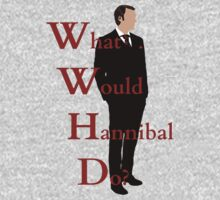 What would hannibal do? by FandomizedRose