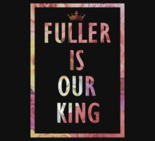 Fuller is our King by woodian