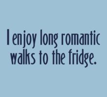 I enjoy long romantic walks to the fridge by digerati