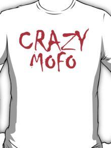 CRAZY MOFO T-Shirt