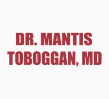 Dr Mantis Toboggan, MD by firetable